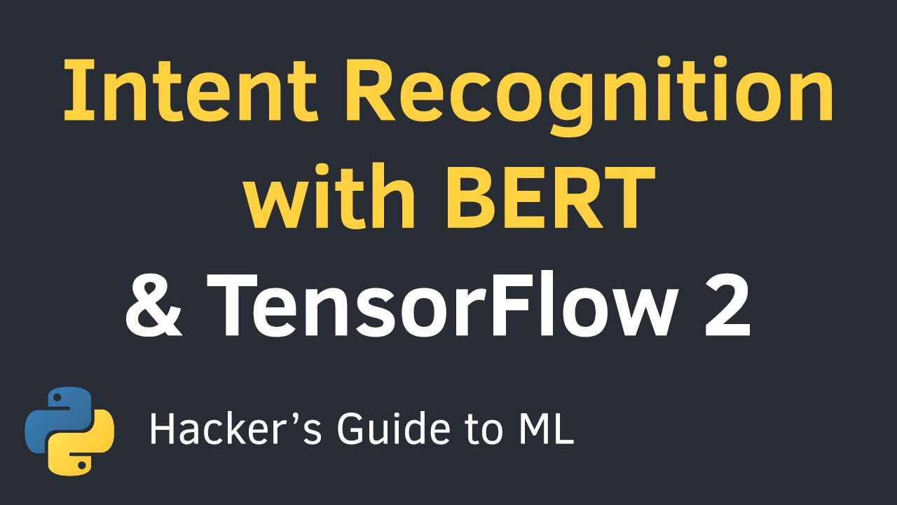 Intent Recognition with BERT using Keras and TensorFlow 2 in Python | Text Classification Tutorial