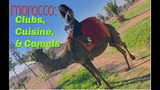 My Trip To Morocco - Part 2: Clubs, Cuisine & Camels