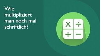 Ein schnelles Video (2): Wie multipliziert man noch mal schriftlich?