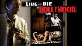 To Live and Die in Hollywood - Greed, Envy, Passion, Power and Betrayal run rampant in Tinsel Town