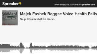 Majek Fashek,Reggae Voice,Health Fails (part 1 of 3, made with Spreaker)