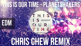 This Is Our Time (Chris Chew Remix) - Planetshakers [EDM]