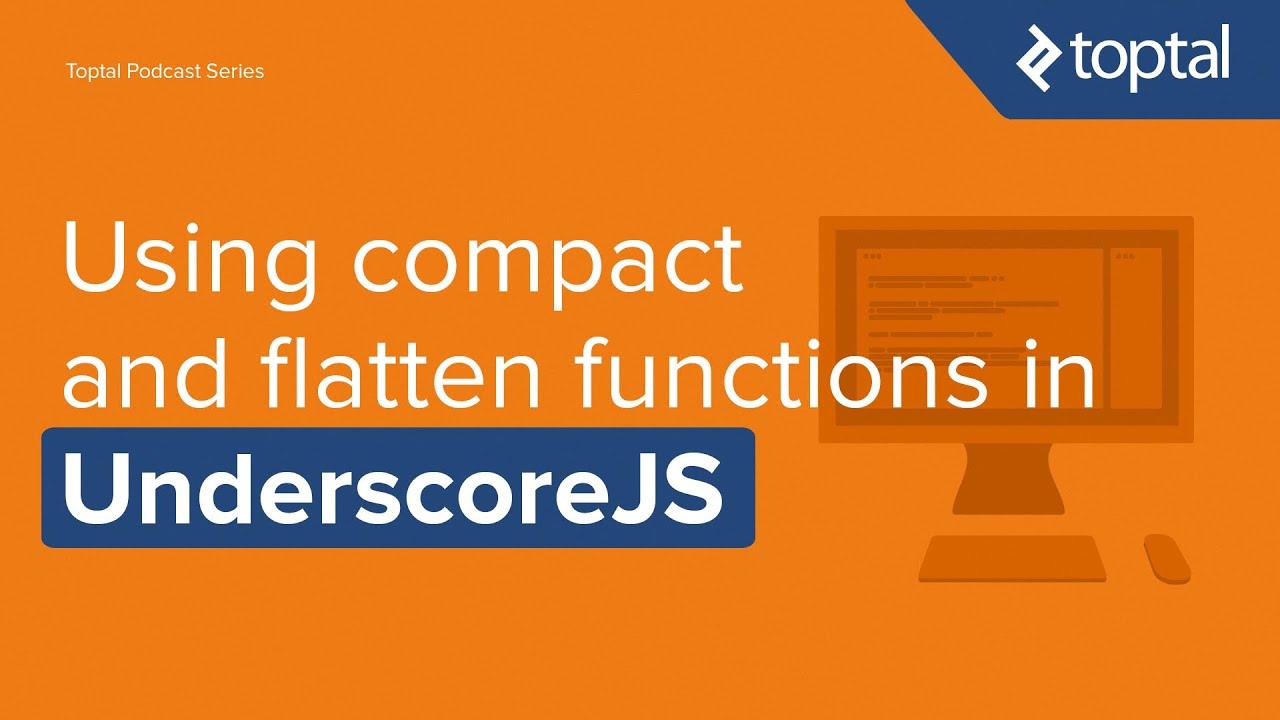 JavaScript Video Tutorial - Using compact and flatten functions in UnderscoreJS. Toptal