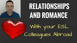 Dating and Relationships With Your ESL Teacher Colleagues | Teaching English Abroad