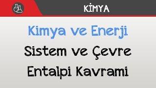 Kimya ve Enerji - Sistem ve Çevre / Entalpi Kavramı