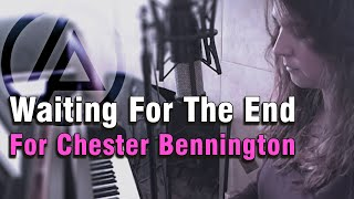 Waiting For The End, For Chester Bennington
