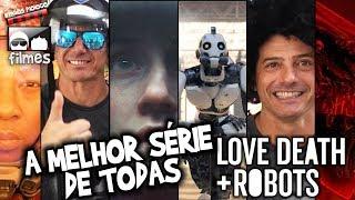 🎬 A Melhor Série Love, Death + Robots -  Crítica Irmãos Piologo Filmes