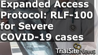 Clinical trials & research news weekly roundup fda grants expanded access protocol to rlf-100 (aviptadil) for respiratory failure in covid-19 patients: the u...