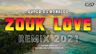 ZOUK LOVE REMIX 2021 - SUPER DJ RONALDO #5