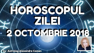 HOROSCOPUL ZILEI ~ 2 OCTOMBRIE 2018 ~ by Astrolog Alexandra Coman