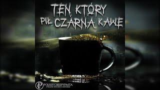 Ten, który pił czarną kawę - Creepypasta [Lektor PL]