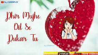 Most Romantic Song💖 WhatsApp Status Video   Phir Mujhe Dil Se Pukar Tu   Mohit Gaur😎