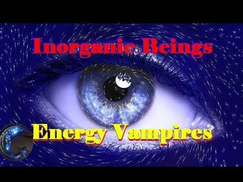 Inorganic Beings - Emotional Energy Vampires