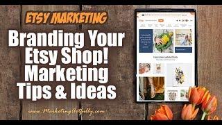 Etsy Branding - Marketing Tips & Ideas