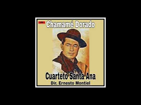 CUARTETO SANTA ANA Dir  Ernesto Montiel – CHAMAMÉ DORADO – Álbum Completo