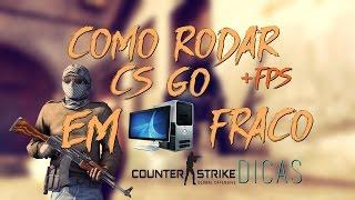 [ COMO RODAR CS GO EM PC FRACO [RUIM] E AUMENTAR O FPS ] 2018 Atualizado.