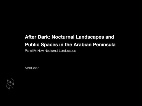 After Dark: Nocturnal Landscapes and Public Spaces in the Arabian Peninsula, Panel IV