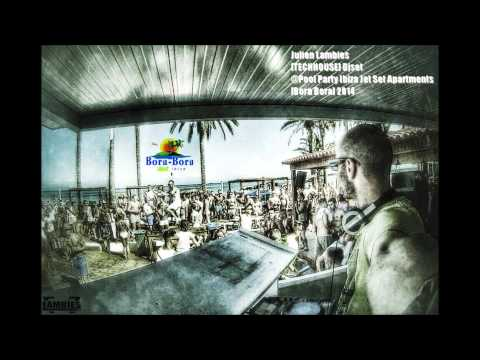 Ibiza ★ Julien Lambies [TECH-HOUSE] Djset Pool Party ibiza Jet Apartments Bora Bora 2014 2015 MIX