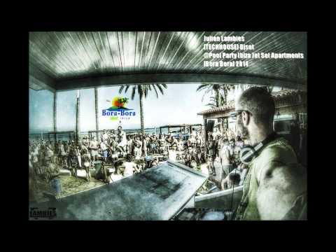 Ibiza ★ Julien Lambies [TECH-HOUSE] Djset Pool Party ibiza Jet Apartments Bora Bora 2014 2015 MIX