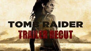 TRAILER RECUT: Tomb Raider Official Trailer #1