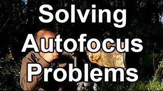 Solving AF Problems - 8 Common Autofocus Problems - And Their Solutions