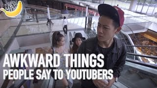 Awkward Things People Say to YouTubers