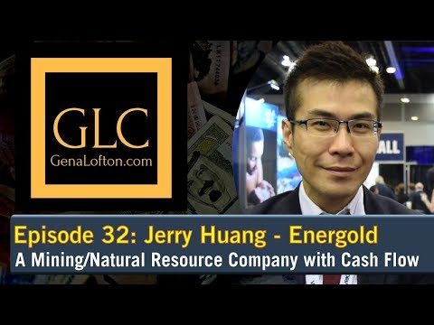 Episode 32 - Jerry Huang - Energold -  A Mining/Natural Resource Company with Cash Flow