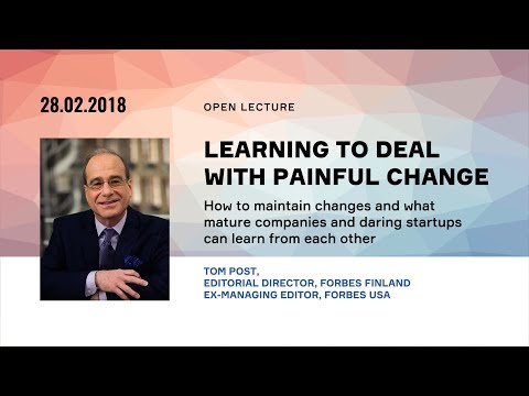 Learning to deal with painful change - open lecture by Tom Post (Forbes)