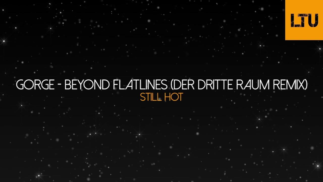 Gorge - Beyond Flatlines (Der Dritte Raum Remix) | Still Hot