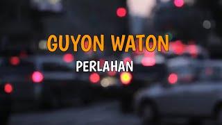 Perlahan - Guyon Waton [Official Musik Lirik]