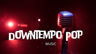 🔊 DOWNTEMPO POP mix 🔸 Epidemic Sound