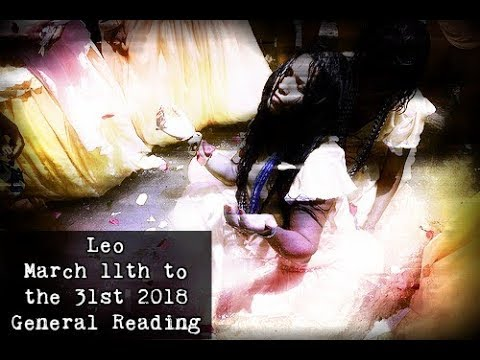 Leo March 11th to the 31st 2018 General Reading