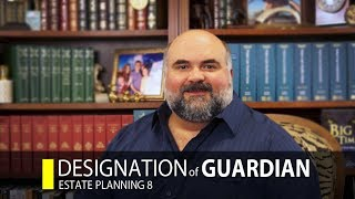 Estate Planning: Designation of Guardian (Part 8)