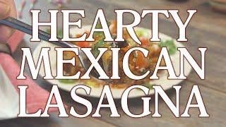 Hearty Mexican Lasagna