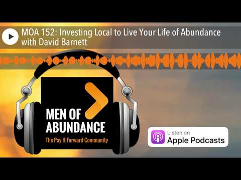 MOA 152: Investing Local to Live Your Life of Abundance with David Barnett