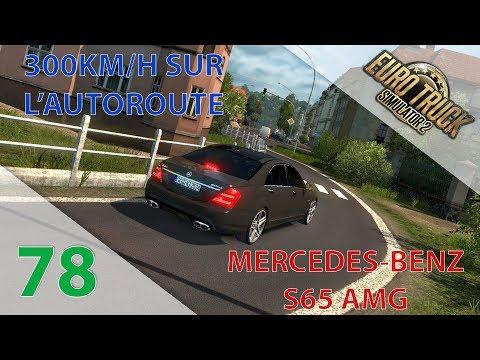 [Euro Truck Simulator 2] Episode n°78 : MB S65 AMG | 300km/h sur l'autoroute 😎