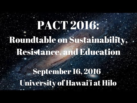 PACT 2016: Roundtable on Sustainability, Resistance, and Education in Hawaii