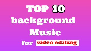 Top 10 background Music for video editing || Most popular ringtone on YouTube || Non Copyright Music