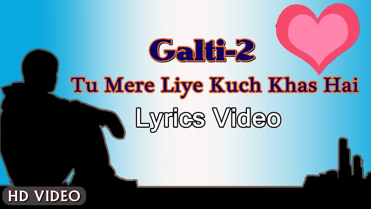 Download Galti 2- LyricsVideo | Tu Mere Liye Kuch Khas Hai | Dil Khoya Mera | Shivai