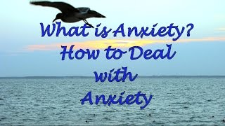 What is Anxiety? How to Deal with Anxiety