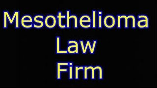 MESOTHELIOMA LAW FIRM  How to Find the Best Mesothelioma Lawyer or Law Firm