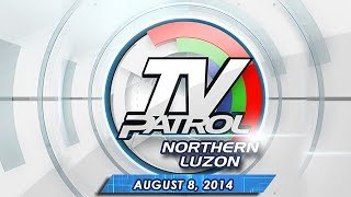 TV Patrol Northern Luzon - August 8, 2014