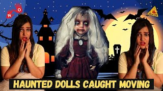 Haunted Dolls caught MOVING on CAMERA!