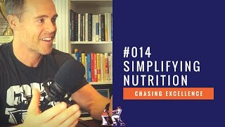 Simplifying Nutrition || Chasing Excellence with Ben Bergeron || Ep#014