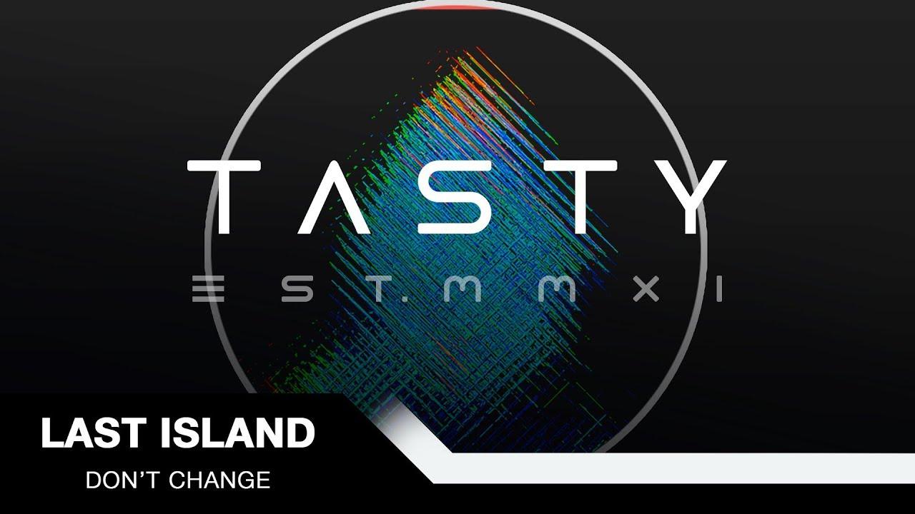 Last Island - Don't Change [Tasty Release]