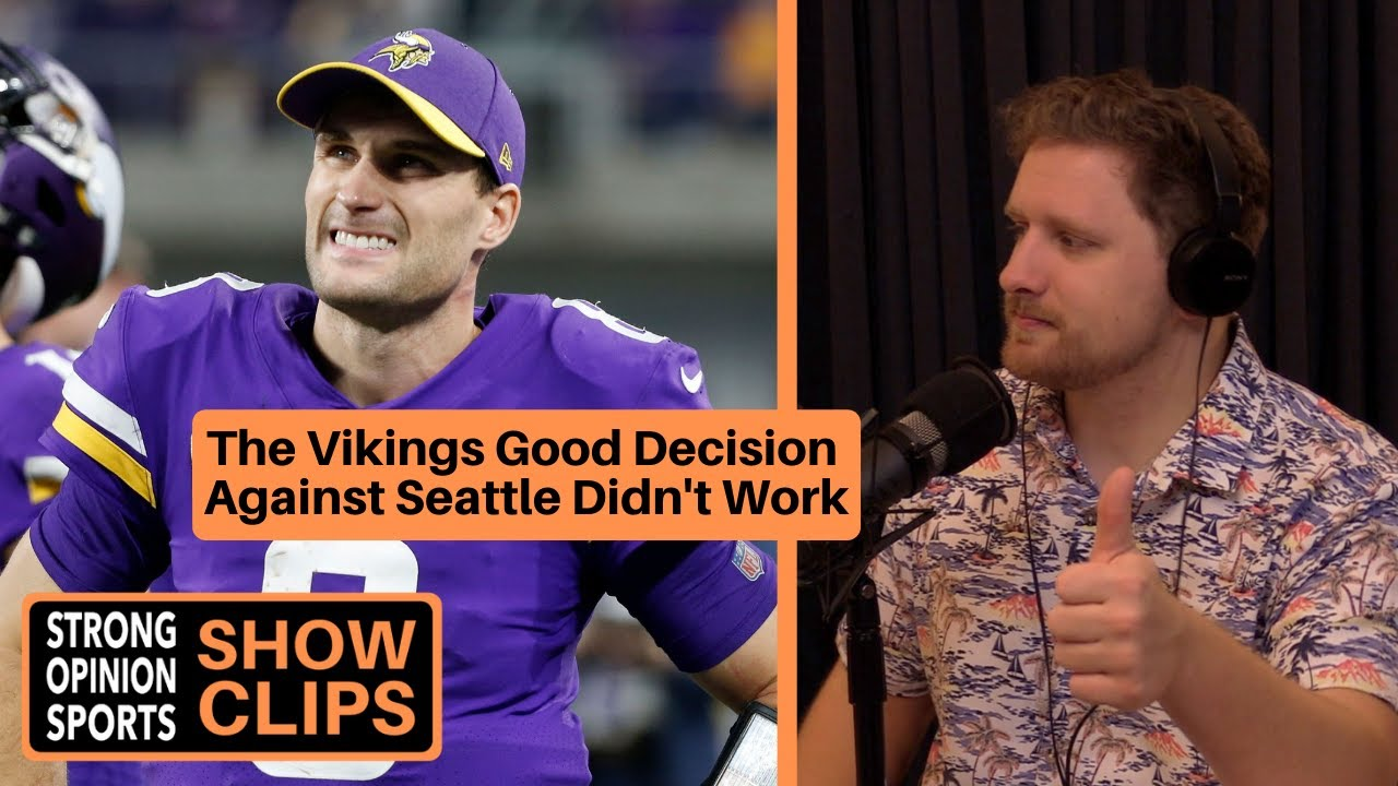 The Vikings Good Decision Against Seattle Didn't Work