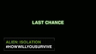 Alien: Isolation #HowWillYouSurvive - Last Chance [US]
