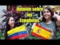 ¿Qué opinan de los ESPAÑOLES en COLOMBIA?
