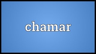 Chamar Meaning