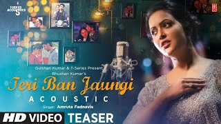 SONG TEASER:Teri Ban Jaungi - Acoustic | Amruta Fadnavis | Video Releasing On 5 August 2019